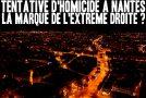 Tentative d'homicide à Nantes, la marque de l'extrême droite ?