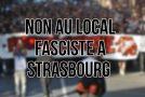 [mis à jour le 06/12] Non au local fasciste à Strasbourg : Manifestation !