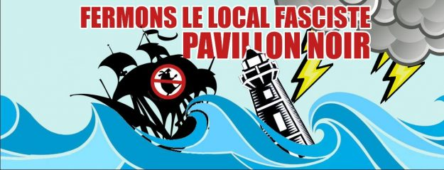 fermons le local fasciste Pavillon Noir
